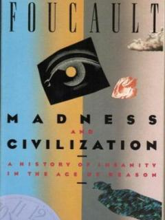 Foucault,Madness and Civilization: A History of Insanity in the Age of Reason, 1964